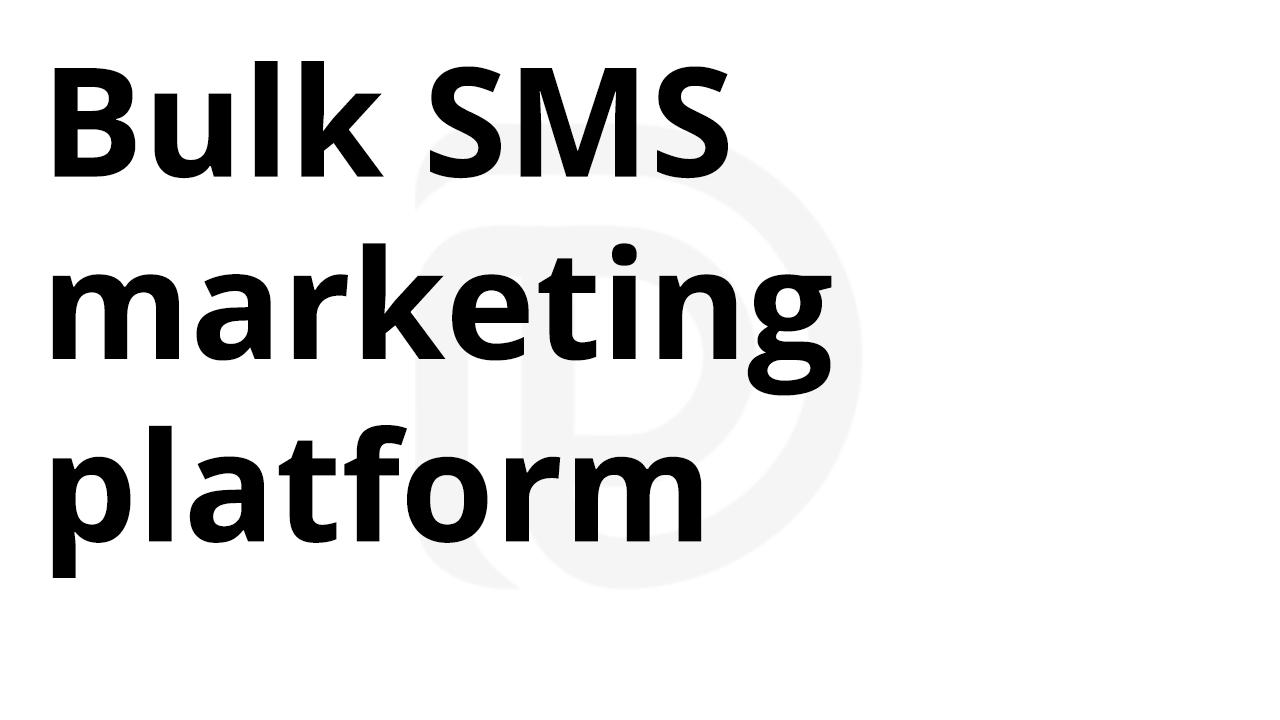 Bulk SMS marketing platform