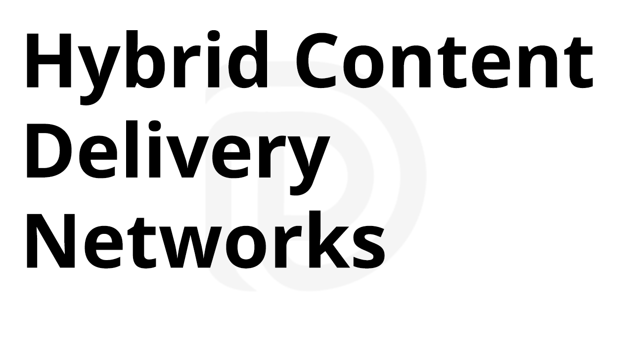 Hybrid Content Delivery Networks