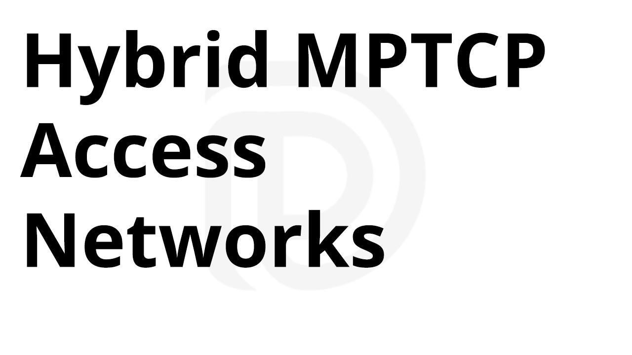 Hybrid MPTCP Access Networks