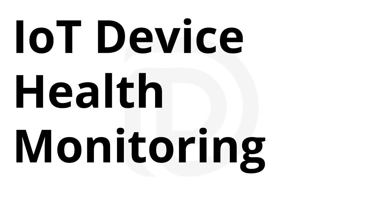 IoT Device Health monitoring