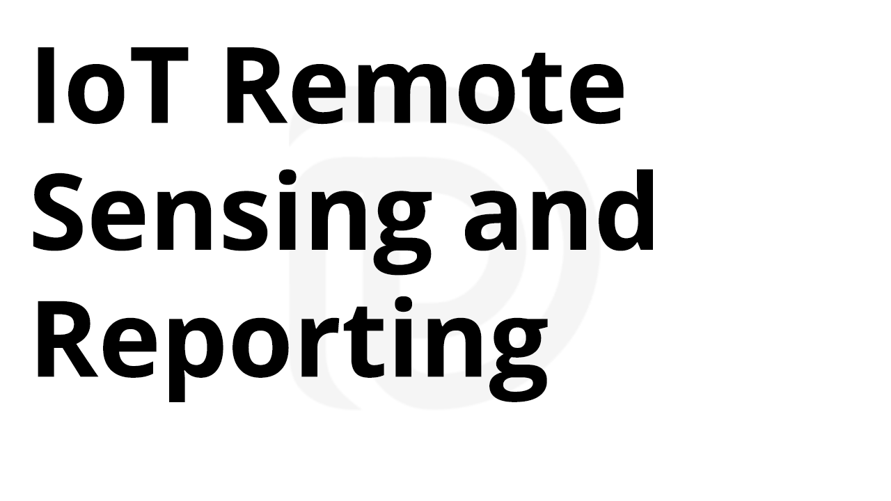 IoT Remote Sensing and Reporting