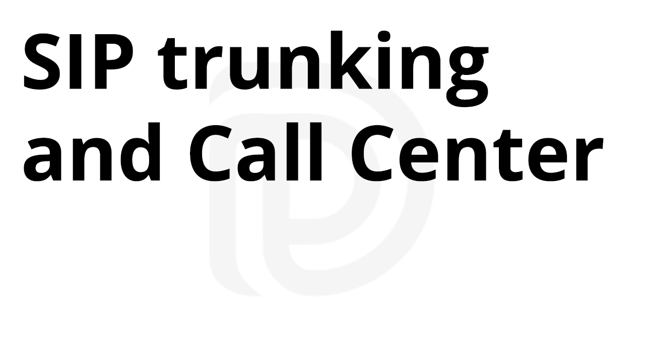 SIP trunking and call centers